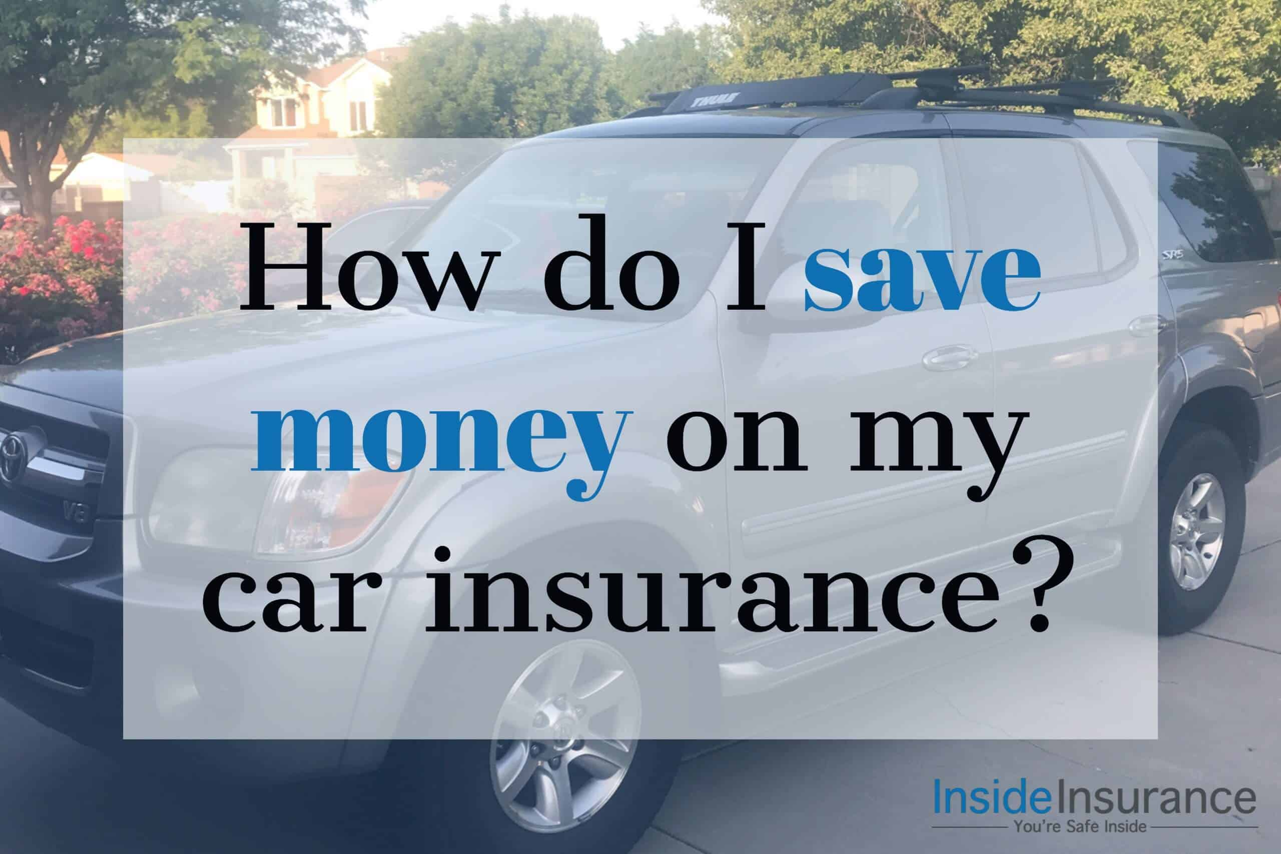How do I save money on my car insurance | Inside Insurance - South ...