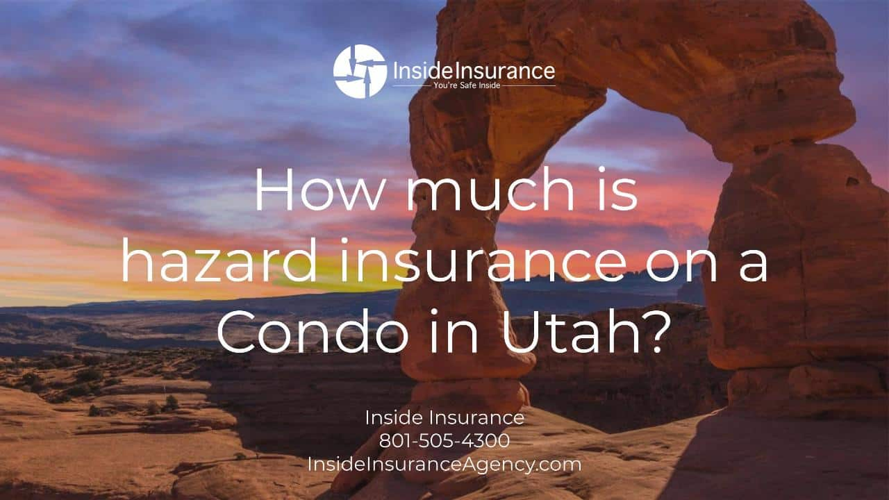 Utah Condo Insurance - How much is hazard insurance on a condo in Utah_